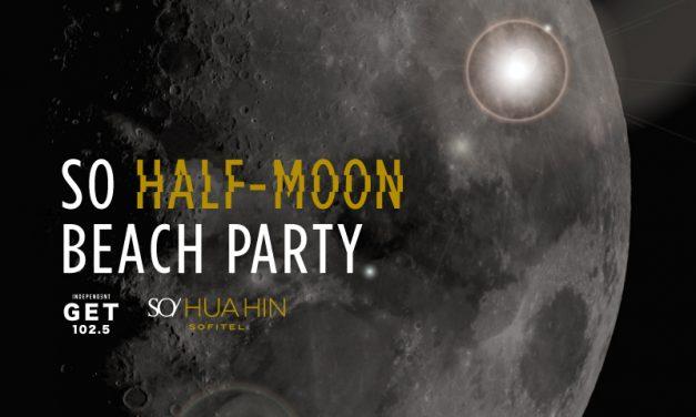 SO HALF-MOON BEACH PARTY ปาร์ตี้ริมชายหาดสุดแนว